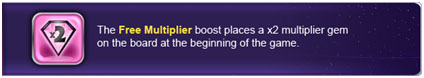 Multiplier: Puts a 2x Multiplier on the board at the start of the game